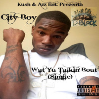 City Boy - Wat Yu Talkin' Bout - Single