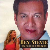 Hey Stevie - My Face Is a Weapon