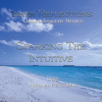 Michael Peterson - Inner Reflections (Guided Imagery Series): Sparking the Intuitive