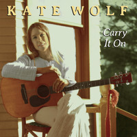 Kate Wolf - Carry It On
