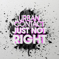 Urban Contact - Just Not Right