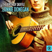 Lonnie Donegan - The Birth of Skiffle: Lonnie Donegan