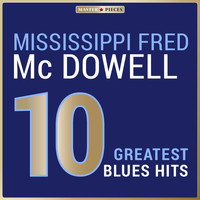 Mississippi Fred McDowell - Masterpieces Presents Mississippi Fred McDowell: 10 Greatest Blues Hits