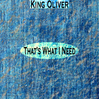 King Oliver - That's What I Need