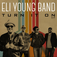 Eli Young Band - Turn It On EP