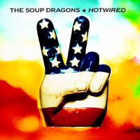 The Soup Dragons - Hotwired (Deluxe / Remastered)