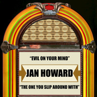Jan Howard - Evil On Your Mind / the One You Slip Around With