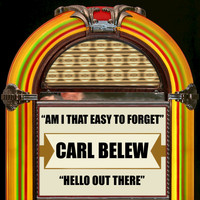 Carl Belew - Am I the Easy to Forget / Hello Out There
