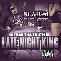 Trae The Truth - Late Night King (Explicit)