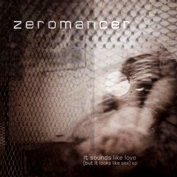 Zeromancer - It Sounds Like Love (But It Looks Like Sex) (Explicit)