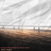 Jim Hall - Sensational Hits from Past