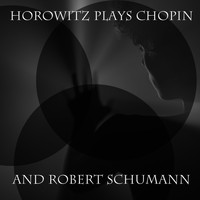Vladimir Horowitz - Horowitz Plays Chopin and Robert Schumann