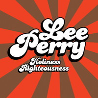 Lee Scratch Perry - Holiness Rightiousness