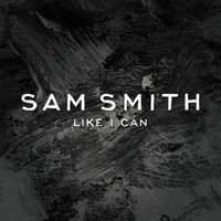 Sam Smith - Like I Can (Remix EP)