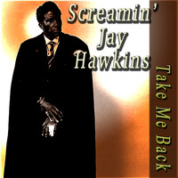 Screamin' Jay Hawkins - Take Me Back