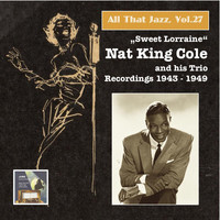 "Nat King Cole - All That Jazz, Vol. 27 ""Sweet Lorraine"" - Nat King Cole & His Trio (2015 Digital Remaster)"