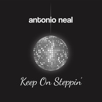 Antonio Neal - Keep on Steppin'