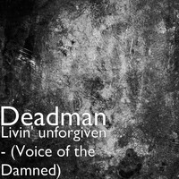 Deadman - Livin' Unforgiven (Voice of the Damned)