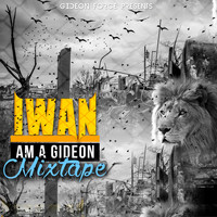 Iwan - Am a Gideon Mixtape