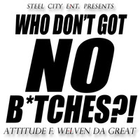 Attitude - Who Don't Got No B*tches?! (feat. @WelvenDaGreat) - Single