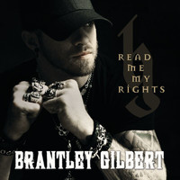 Brantley Gilbert - Read Me My Rights