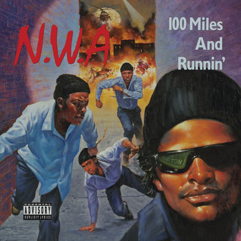 N.W.A. - 100 Miles And Runnin' (Explicit)