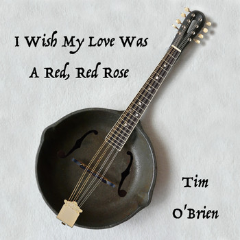 Tim O'Brien / - I Wish My Love Was A Red, Red Rose