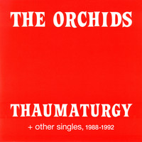 The Orchids - Thaumaturgy and other singles, 1988-1992