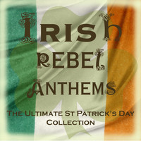 The Clancy Brothers and Tommy Makem - The Most Popular Irish Rebel Anthems (Special Extended Remastered Edition)