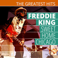 Freddie King - The Greatest Hits: Freddie King - Sweet Home Chicago