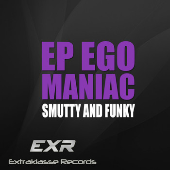 Smutty and Funky - Ego Maniac EP