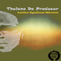 Thulane Da Producer - Another Significant Milestone (Main Mix)