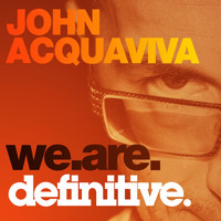 John Acquaviva - We Are Definitive