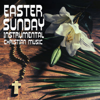 Easter Music - Easter Sunday, Instrumental Christian Music for Praise & Worship