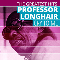 Professor Longhair - THE GREATEST HITS: Professor Longhair - Cry To Me