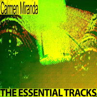 Carmen Miranda - The Essential Tracks