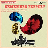 Still Corners - Remember Pepper?