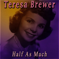 Teresa Brewer - Half as Much
