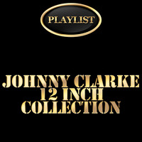 Johnny Clarke - Johnny Clarke 12 Inch Collection Playlist