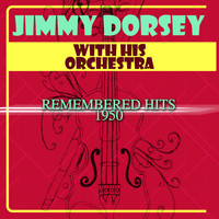 Jimmy Dorsey & His Orchestra - Remembered Hits 1950