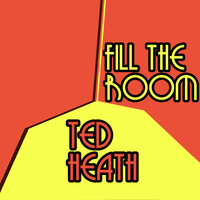 Ted Heath - Fill the Room