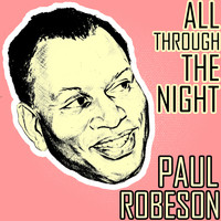 Paul Robeson - All Through the Night