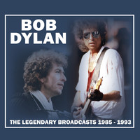Bob Dylan - The Legendary Broadcasts: 1985 - 1993 (Live)