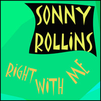 Sonny Rollins - Right with Me