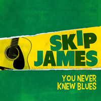 Skip James - You Never Knew Blues