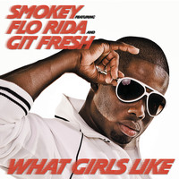Smokey - What Girls Like Feat. Flo Rida and Git Fresh