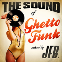 JFB - The Sound of Ghetto Funk (Mixed by JFB)