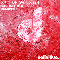 Olivier Giacomotto - Gail In The O (Remixes)