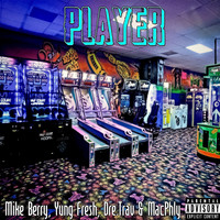 Mike Berry - Player (feat. MacPhly, Dre.trav & Yung Fresh)