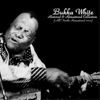 Bukka White - Restored & Remastered Collection